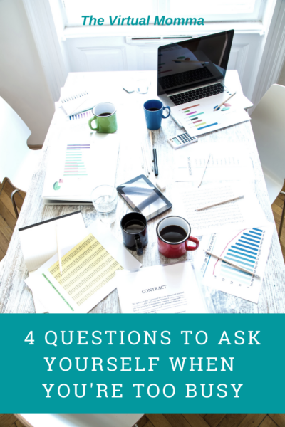 4 Questions to Ask Yourself When you are Too Busy