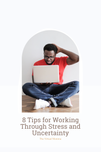 Tips for Working Through Stress and Uncertainty
